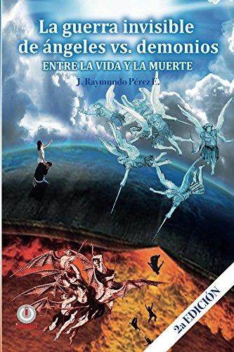 La guerra invisible de angeles contra demonios: Entre la vida y la ...