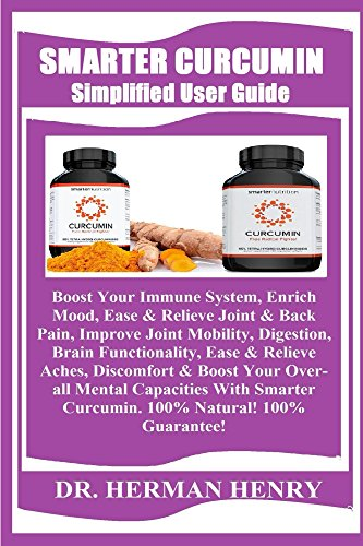 Smarter Curcumin Simplified User Guide: Boost Your Immune System, Enrich Mood, Ease & Relieve Joint & Back Pain, Improve Joint Mobility, Digestion, Brain ... Ease & Relieve Aches... por Herman Henry epub