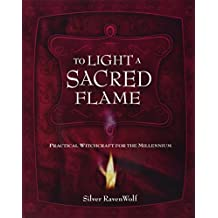 To Light a Sacred Flame: Practical WitchCraft for the Millennium (RavenWolf to)
