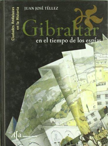 Descargar Libro Gibraltar en el tiempo de los espias de Juan Jose Tellez