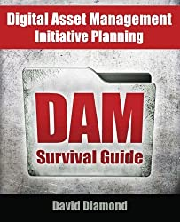 DAM Survival Guide: Digital Asset Management Initiative Planning by David Diamond (2012-11-04)
