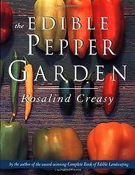 Edible Pepper Garden, The (The Edible Garden Series) by Rosalind Creasy (2000-03-02)