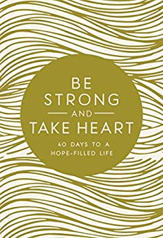 Descargar Con Mejortorrent Be Strong and Take Heart: 40 Days to a Hope- Filled Life Epub Sin Registro