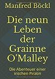Die neun Leben der Grainne O'Malley: Die Abenteuer einer irischen Piratin - Manfred Böckl
