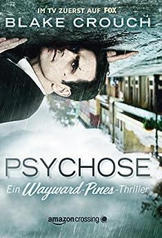 Psychose (Ein Wayward-Pines-Thriller 1) von [Crouch, Blake]