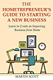 The Hometrepreneur's Guide to Starting a New Business: Learn to Create an Importing Business from Home (2 in 1 - 2016 business bundle) (English Edition)