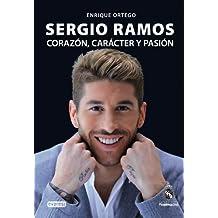 Sergio Ramos: corazón, carácter y pasión (Biografías Real Madrid)