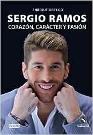 Sergio Ramos. Corazón, carácter y pasión Biografías Real Madrid