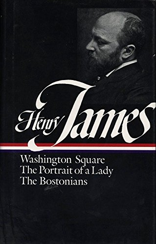 Henry James: Novels 1881-1886 (LOA #29): Washington Square / The Portrait of a Lady / The Bostonians (Library of America Complete Novels of Henry James, Band 2)