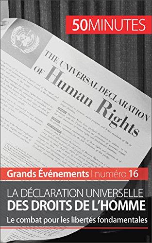 La Dclaration universelle des droits de l'homme: Le combat pour les liberts fondamentales (Grands vnements t. 16)