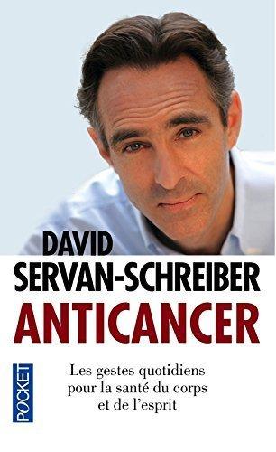 Anticancer : Les gestes quotidiens pour la santé du corps et de l'esprit de David SERVAN-SCHREIBER (3 mars 2011) Poche