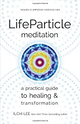 LifeParticle Meditation: A Practical Guide to Healing & Transformation