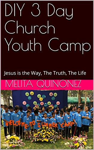 DIY   3 Day Church Youth Camp  : Jesus is the Way, The Truth, The Life (DIY 3 Day Church Youth Camp K-12 Book 1) (English Edition)