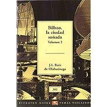 BILBAO, LA CIUDAD SOÑADA. vol. 2.