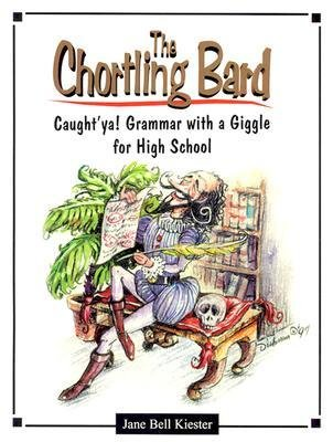 [(The Chortling Bard: Caught'ya! Grammar with a Giggle for High School)] [Author: Jane Bell Kiester] published on (January, 2013)