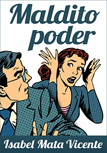 MALDITO PODER (NUESTRO FUTURO) por Isabel Mata Vicente