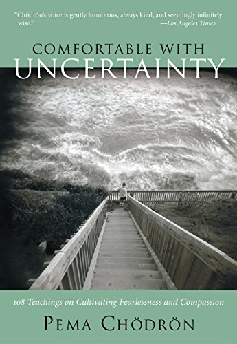 Comfortable with Uncertainty: 108 Teachings on Cultivating Fearlessness and Compassion por Pema Chodron