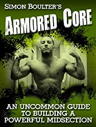 Armored Core - An Uncommon Guide to Building a Powerful Midsection (English Edition)