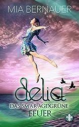 Delia: Das smaragdgrüne Feuer (Delia Trilogie 3)