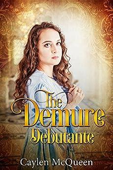 The Demure Debutante - A Regency Novella (Timid Regency Siblings Book 2) by [McQueen, Caylen]