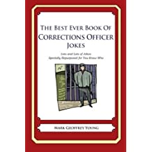 The Best Ever Book of Corrections Officer Jokes: Lots and Lots of Jokes Specially Repurposed for You-Know-Who by Mark Geoffrey Young (2012-07-09)