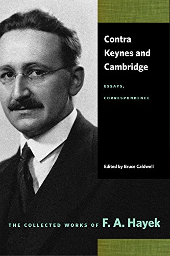 Contra Keynes & Cambridge: Essays, Correspondence (Collected Works of F. A. Hayek)