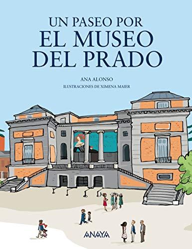 Un paseo por el Museo del Prado (Literatura Infantil (6-11 Años) - Mi Primer Libro) por Ana Alonso