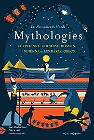 Mythologies chinoise, indienne, égyptienne, romaine, et les héros grecs par Florence Noiville