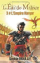 L'Empire hargor: L'élu de Milnor tome 3