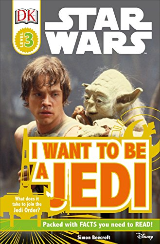 DK Readers L3: Star Wars: I Want to Be a Jedi: What Does It Take to Join the Jedi Order? (Star Wars: Dk Readers: Level 3)