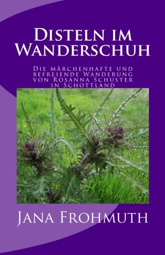 Preisvergleich Produktbild Disteln im Wanderschuh: Die märchenhafte und befreiende Wanderung von Rosanna Schuster in Schottland