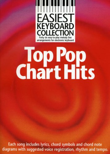 Easiest Keyboard Collection: Top Pop Chart Hits (+ melody line arrangements for all electronic keyboards.): Songbook für Keyboard: Top Chart Hits