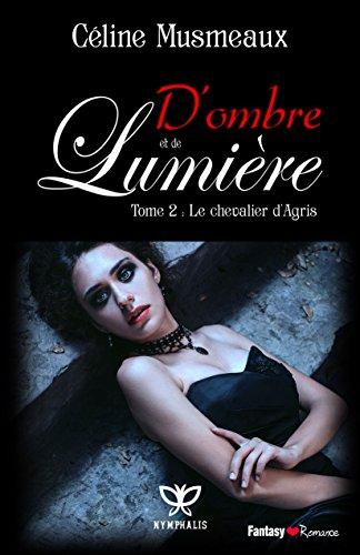D'ombre et de Lumière: 2 – Le chevalier d'Agris par Céline Musmeaux