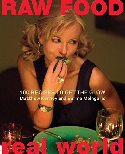 Raw Food Real World: 100 Recipes To Get The Glow