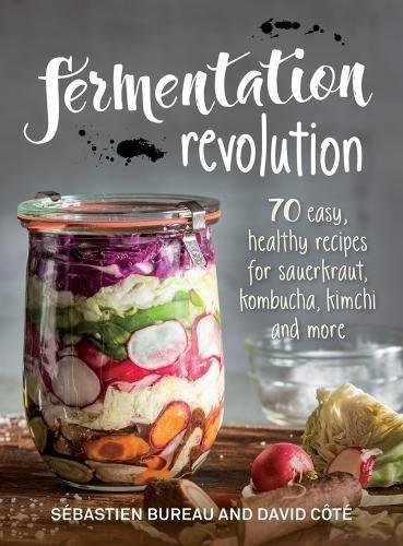 Fermentation Revolution: 70 Easy Recipes for Kombucha, Kimchi and More -
