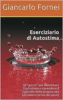 Eserciziario di Autostima (Collana Autostima Vol. 1) di [Fornei, Giancarlo]