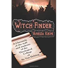 Witch-Finder: A Chronicle Of The Staff And Students Of The Theological College Of St. Van Helsing by Vanessa Knipe (26-Dec-2008) Paperback