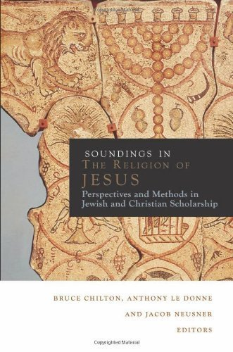 Soundings in the Religion of Jesus: Perspectives and Methods in Jewish and Christian Scholarship by Bruce Chilton (2012-07-01)