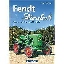Typenkompass Fendt: Fendt Dieselross, Typengeschichte und Technik. Oldtimer von Fendt, eine Chronik der Bauernschlepper, der Traktoren aus Marktoberdorf.