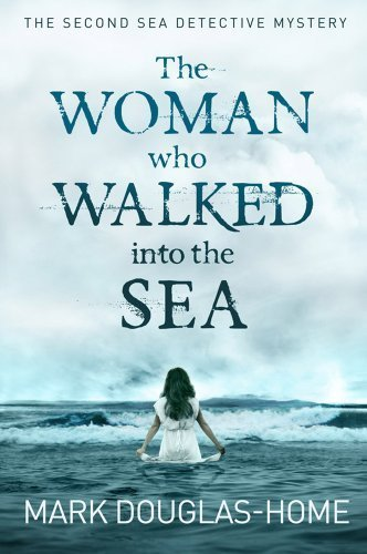 The Woman Who Walked Into the Sea (The Sea Detective) by Mark Douglas-Home (2013) Paperback