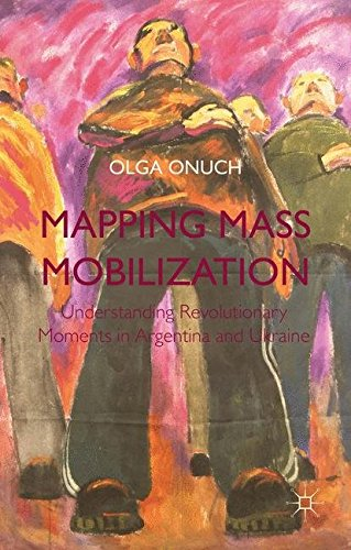 Mapping Mass Mobilization: Understanding Revolutionary Moments in Argentina and Ukraine
