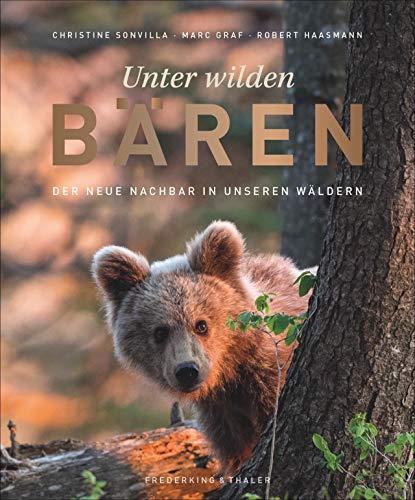 Bildband: Unter wilden Bären. Der neue Nachbar in unseren Wäldern. Hautnahe Einblicke in das Leben der Braunbären in Mitteleuropa. Persönliche Erlebnisse, Experteninterviews und ungesehene Fotos.
