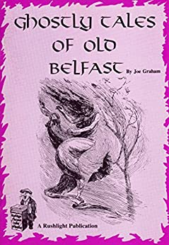 Ghostly Tales Of Old Belfast: Rushlight: The Belfast Magazine by [Graham, Joe]