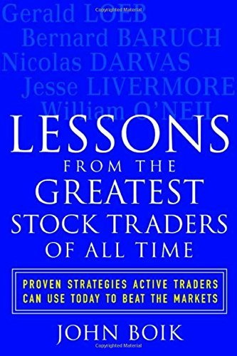 Lessons from the Greatest Stock Traders of All Time: Proven Strategies Active Traders Can Use Today to Beat the Markets by John Boik (1-Aug-2004) Paperback