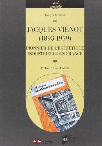 Jacques Vienot (1893-1959) : Pionnier de l'Esthétique industrielle en France par Jocelyne Le Boeuf