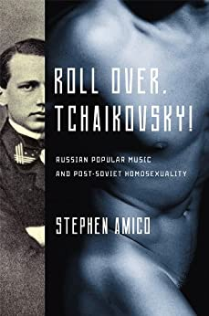 Roll Over, Tchaikovsky!: Russian Popular Music and Post-Soviet Homosexuality (New Perspectives on Gender in Music) von [Amico, Stephen]