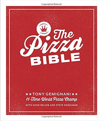 The Pizza Bible: Everything You Need to Know to Make Napoletano to New York Style, Deep Dish and Wood-Fired, Thin Crust, Stuffed Crust, Cornmeal Crust, and More