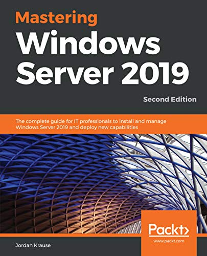 Mastering Windows Server 2019: The complete guide for IT professionals to install and manage Windows Server 2019 and deploy new capabilities, 2nd Edition (English Edition)