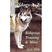 Wolfdogs A-Z: Behavior, Training & More (Wolf Hybrids) by Nicole Wilde (2001-02-14)