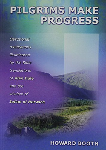 Pilgrims Make Progress: Devotional Meditations Illuminated by the Bible Translations of Alan Dale and the Wisdom of Julian of Norwich by Howard Booth (2001-07-06)